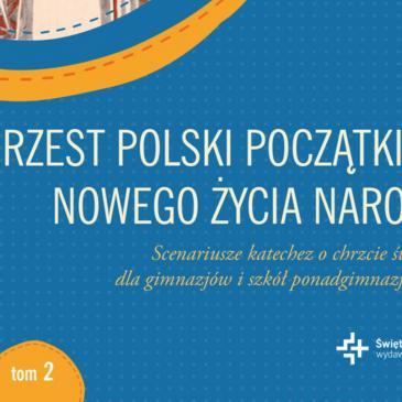 KSIĄŻKI: Chrzest Polski początkiem nowego życia narodu. Scenariusze katechez o chrzcie świętym dla gimnazjów