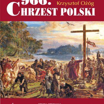 """KSIĄŻKI: """"966. Chrzest Polski"""" – Krzysztof Ożóg"""