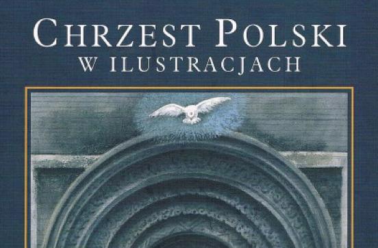 """KSIĄŻKI: """"Chrzest Polski w ilustracjach"""""""